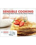 Sensible Cooking a Cookbook for the Bosch Universal Mixer