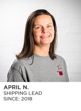 April N., Shipping Lead, Since 2018