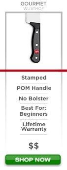 Wusthof Gourmet Series stamped pom handle no bolster best for beginners lifetime warranty $$