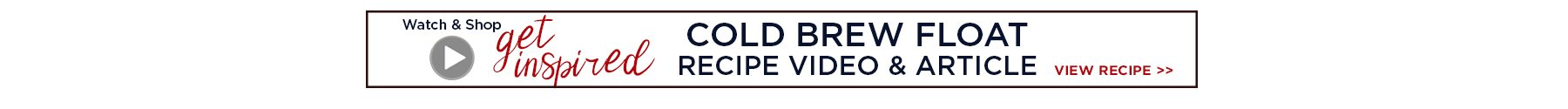 Get Inspired, Watch and Shop article: Cold Brew Float Recipe Video & Article