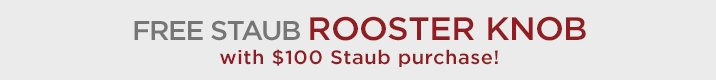 Free Staub Rooster Knob with $100 Staub Purchase